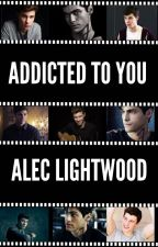 Addicted to you- Alec Lightwood by kait-astrophe