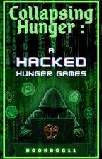 Collapsing Hunger: A Hacked Hunger Games by bookdog11