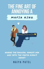 The Fine Art Of Annoying A Mafia King by naiyapatel26