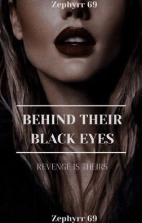 Behind Their Black Eyes - Vengeance is Theirs by __Zephyrr__