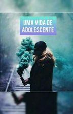 Uma vida de adolescente by MariaIsabelGouveia