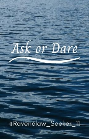 Ask or Dare by Soul_Angelo