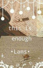 ~this is enough~(lams) by multi_210-fandomer