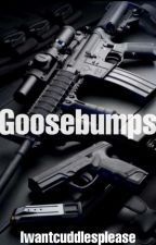 Goosebumps by Iwantcuddlesplease