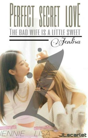 Perfect Secret Love (1) | Jenlisa by JLscarlet