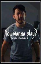 You wanna play?~ Markiplier X Male Reader (Smut Book) by Softfsbch