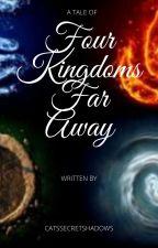 Four Kingdoms Far Away by CatsSecretShadow