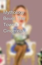 Mythology 🎬 Bevel: The Town's Cinderella by lenisem2