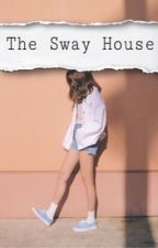 The Sway House  by kikilala4pia