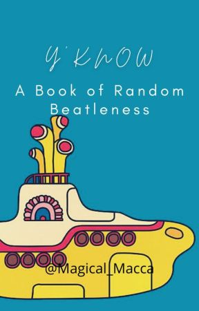 Y'know: A book of random Beatleness by Magical_Macca