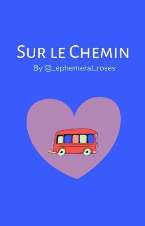 SUR LE CHEMIN ✔ by _ephemeral_roses_