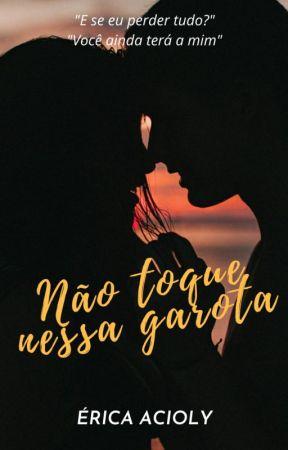Não Toque Nessa Garota  by Erica_Dicaprio