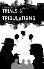 Trials and Tribulations by LSWrites1121
