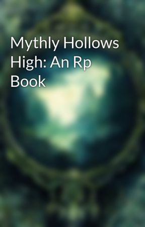 Mythly Hollows High: An Rp Book by SunsetIris45