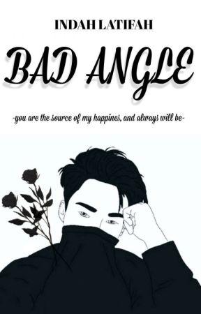 BAD ANGLE [REVISI] by Indahsltfah_