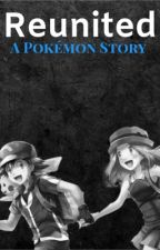 Reunited: A Pokémon Story by TheAmourBurst