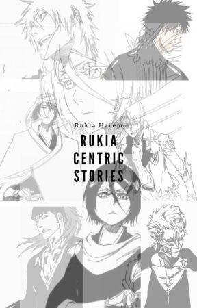 Rukia Centric Stories by rukiaharem