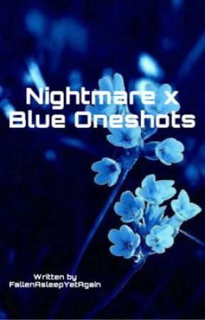 Nightmare x Blue Oneshots by FallenAsleepYetAgain