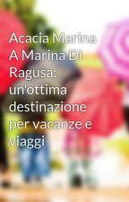 Acacia Marina A Marina Di Ragusa: un'ottima destinazione per vacanze e viaggi by boscoelio