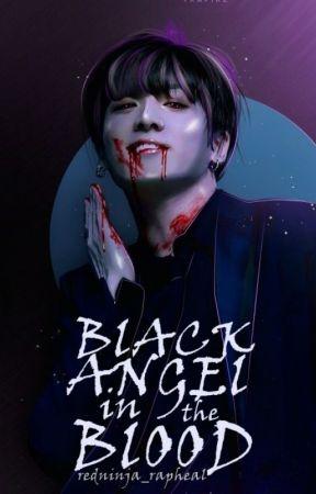 Black Angel                                                       in the Blood ✓ by redninja_rapheal