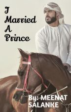 I MARRIED A PRINCE 👑 (ongoing) by meenatsalanke