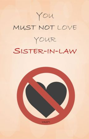 You must not love your sister-in-law by val071