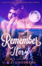Remember Our Story by keralee123