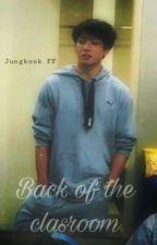 Back Of The Classroom~JK FF 18++ by BangTanSuckmyass
