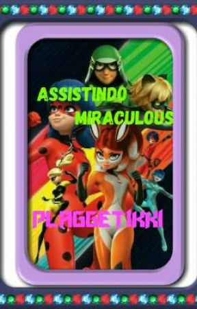 assistindo miraculous by plaggetikki