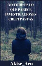 NO TODO ES LO QUE PARECE INVESTIGACIONES CREPYPASTA 2020 by Ixabellita