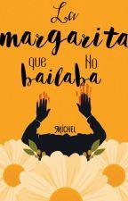 La margarita que no bailaba by zero_0234