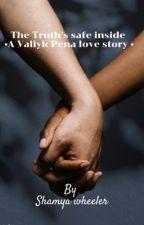 The truth's safe inside • A Vallyk Pena love story • by shamyawheeler
