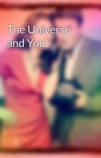 The Universe and You by 4everandalwayscastle