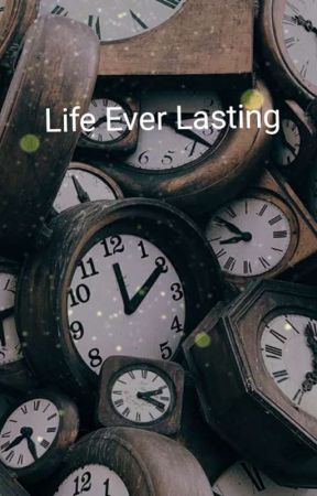Life Ever Lasting. by Fivepolecat7080