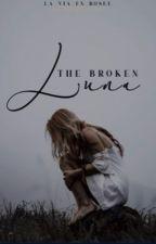 The broken luna | ✔️  by la_via_en_rosee