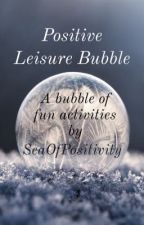 Positive Leisure Bubble by SeaOfPositivity