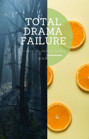 Total Drama Failure: A Show For Amateur Bakers by aleheather000001