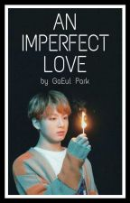 An Imperfect Love by SOMYOONKOOK