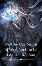 [Bhtt] Nữ Chủ Các Ngươi Bị Yêu Làm Cho Lú Lẩn Hết Rồi Sao by tam1234869