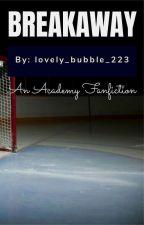 BREAKAWAY by lovely_bubble_223