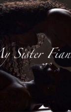 My sister Fiancé by MysteryAnakay