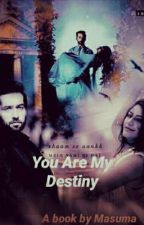 You Are My Destiny  by Shivika07