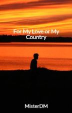 For Love or Country by MisterDM