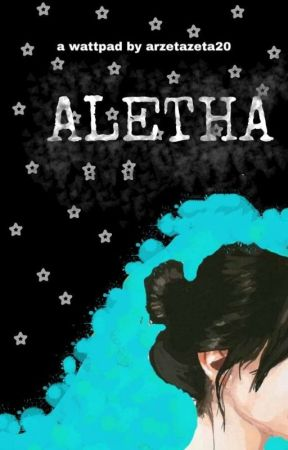 ALETHA [COMPLETED] by arzetazeta20
