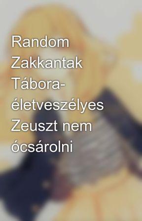 Random Zakkantak Tábora- életveszélyes Zeuszt nem ócsárolni by KolettaBakonyinKamon