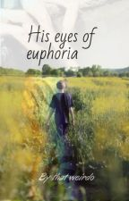 His eyes of euphoria  by thatweird_bitch
