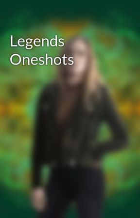 Legends Oneshots by canarysirens