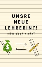 Unsere neue LEHRERIN?! by lilith_army