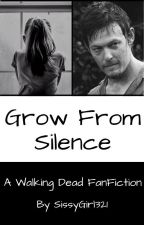 Grow From Silence: A Walking Dead FanFiction by Sissygirl321