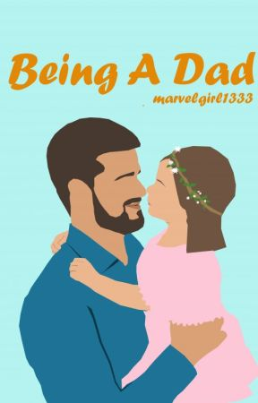 Being A Dad (Fiction Version) by marvelgirl1337